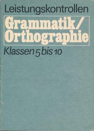 Leistungskontrollen in Grammatik und Orthographie  Klassen 5 bis 10  DDR-Lehrerbuch