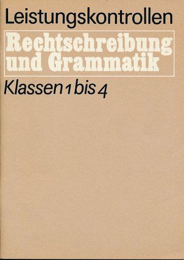 Leistungskontrollen in Rechtschreibung und Grammatik Klassen 1 bis 4  DDR-Lehrerheft