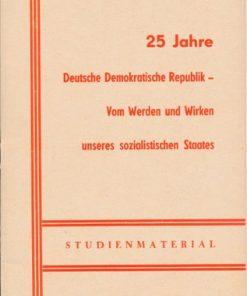 25 Jahre DDR – Vom Werden und Wirken unseres sozialistischen Staates