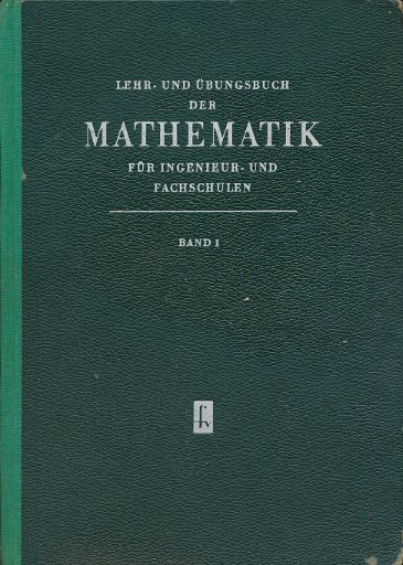 Lehr- und Übungsbuch der Mathematik für Ingenieur- und Fachschulen Band 1  DDR-Buch