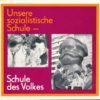Unsere sozialistische Schule – Schule des Volkes