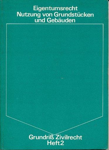 Eigentumsrecht, Nutzung von Grundstücken und Gebäuden – Grundriß Zivilrecht Heft 2  DDR