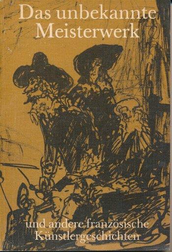 Das unbekannte Meisterwerk – und andere franzsösische Künstlergeschichten