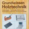 Grundwissen Holztechnik   Lehrbuch für holzverarbeitende Berufe in Handwerk und Industrie