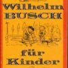 Wilhelm Busch für Kinder