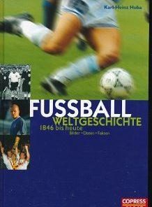 Fußball Weltgeschichte 1846 bis heute