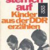 Um 6 Uhr steh ich auf - Kinder aus der DDR erzählen