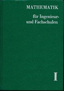 Mathematik für Ingenieur- und Fachschulen Band I  DDR-Lehrbuch