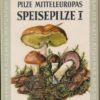 Pilze Mitteleuropas Speisepilze I