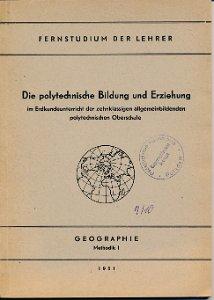 Die polytechnische Bildung und Erziehung im Erdkundeunterricht / Geographie Methodik I  DDR-Fernstudium