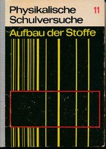 Physikalische Schulversuche-Aufbau der Stoffe 11.Teil  DDR-Buch
