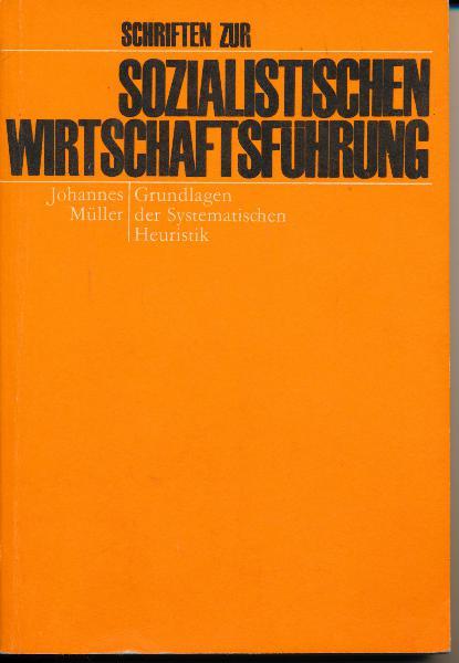 Grundlagen der Systemischen Heuristik ? Schriften zur sozialistischen Wirtschaftsführung