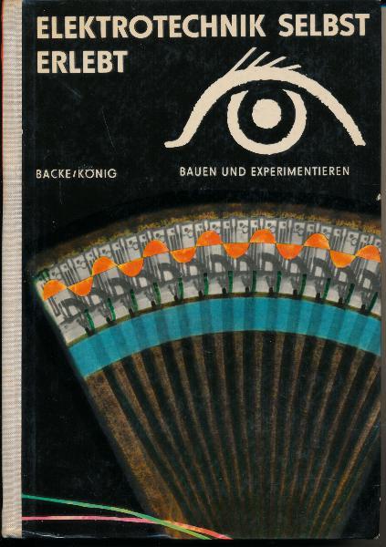 shop.ddrbuch.de DDR-Buch, Bauen und Experimentieren, Das kannst auch Du, farbig gestaltet sowie mit zahlreichen Abbildungen, Inhalt: Die Elektroenergie wird erzeugt, Die Elektroenergie wird verteilt, Die Elektroenergie wird angewendet, Meßtechnik, Nachrichtentechnik, Elektronik
